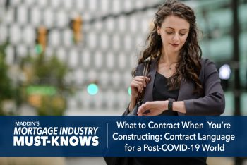 Mortgage Industry Must-Knows: What to Contract When You're Constructing: Contract Language for a Post-COVID-19 World