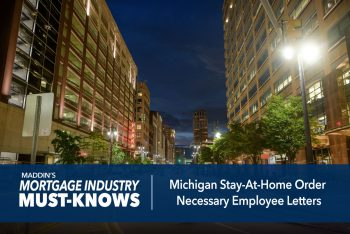 Mortgage Industry Must-Knows: Michigan Stay-At-Home Order: Necessary Employee Letters
