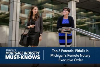 Mortgage Industry Must-Knows: Top 3 Potential Pitfalls in Michigan's Remote Notary Executive Order